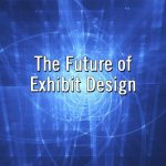 The Future of Exhibit Design