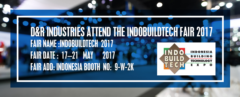 D&R INDUSTRIES ATTEND THE INDOBUILDTECH FAIR 2017