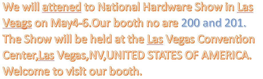 We will attened to National Hardware Show in Las Veags on May4-6