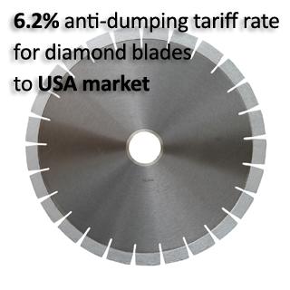 6.2% anti-dumping tariff rate for diamond blades to USA market