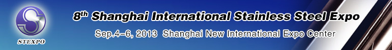 The 8th International Stainless Steel Exposition (STEXPO 2013)