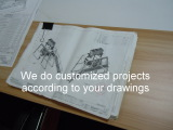 We do customized projects according to your drawings