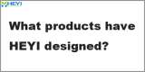 Q8: What products have HEYI designed?