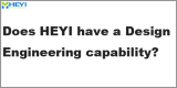 Q7: Does HEYI have a Design Engineering capability?