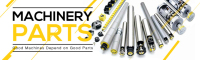Machinery Parts - Good Machines Depend on Good Parts