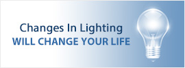 Changes in Lighting, Will Change Your Life.