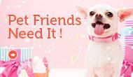 Pet Friends Need It!