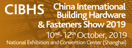 China International Building Hardware & Fasteners Show 2019