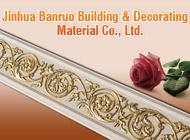 Jinhua Banruo Building & Decorating Material Co., Ltd.