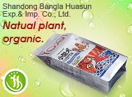 Shandong Bangla Huasun Exp.& Imp. Co., Ltd.